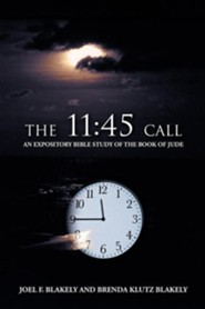 The 11: 45 Call: An Expository Bible Study of the Book of Jude  -     By: Joel F. Blakely, Brenda Klutz Blakely