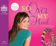 So Over My Head--Unabridged Audiobook on CD   -     By: Jenny B. Jones