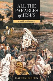 All the Parables of Jesus: A Guide to Discovery  -     By: David M. Brown