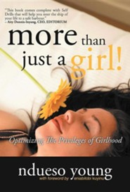 More Than Just a Girl!: Optimizing the Privileges of Girlhood  -     By: Ndueso Young