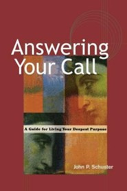 Answering Your Call: A Guide for Living Your Deepest Purpose  -     By: John P. Schuster