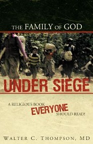 The Family of God Under Siege: A Religious Book Everyone Should Read!