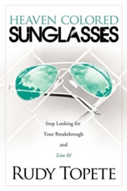 Heaven-Colored Sunglasses: Stop Looking for Your Breakthrough and Live It!  -     By: Rudy Topete