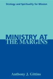 Ministry at the Margins: Strategy and Spirituality for Mission