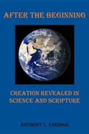 After the Beginning: Creation Revealed in Science and Scripture