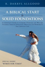 A Biblical Start to Solid Foundations: A Christian's Guide to Conquer, Overtake and Win the Victories Through Struggles, Obstacles and Problems in t