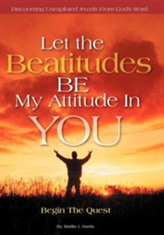 Let the Beatitudes Be My Attitude in You: Begin the Quest