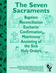 The Seven Sacraments: Baptism, Reconciliation, Eucharist, Confirmation, Matrimony, Anointing of the Sick, Holy Orders