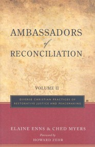Ambassadors Of Reconciliation Vol II: Diverse Christian Practices Of Restorative Justice And Peacemaking