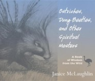 Ostriches, Dung Beetles And Other Spiritual Masters: A Book Of Wisdom From The Wild  -     By: Janice McLaughlin