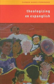 Theologizing In Espanglish: Context, Community and Ministry