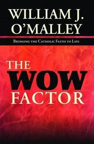 The Wow Factor: Bringing the Catholic Faith to Life