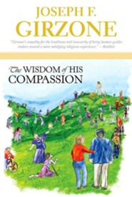 The Wisdom of His Compassion: Meditations on the Words and Actions of Jesus  -     By: Joseph Girzone