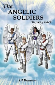 The Angelic Soldiers: The Way Back  -     By: DJ Brannon