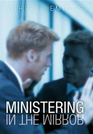 Ministering in the Mirror  -     By: Atrez Flemings