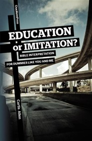 Education or Imitation?: Bible Interpretation for Dummies Like You and Me