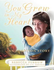 You Grew in My Heart: An Adoption Story  -     By: Rebecca Furrow