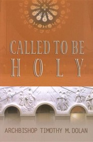 Called to Be Holy  -     By: Timothy M. Dolan