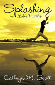Splashing in Life's Puddles  -     By: Cathryn M. Scott