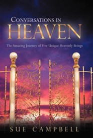 Conversations in Heaven: The Amazing Journey of Five Unique Heavenly Beings  -     By: Sue Campbell
