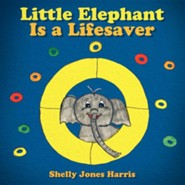 Little Elephant Is a Lifesaver  -     By: Shelly Jones Harris