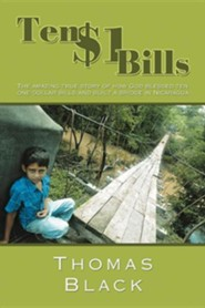 Ten One Dollar Bills: The Amazing True Story of How God Blessed Ten One-Dollar Bills and Built a Bridge in Nicaragua  -     By: Thomas Black
