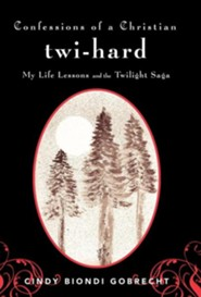 Confessions of a Christian Twi-Hard: My Life Lessons and the Twilight Saga  -     By: Cindy Biondi Gobrecht