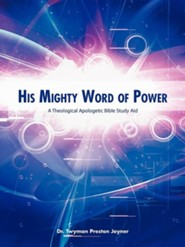 His Mighty Word of Power: A Theological Apologetic Bible Study Aid  -     By: Dr. Twyman Preston Joyner