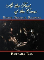 At the Foot of the Cross: Easter Dramatic Readings  -     By: Barbara Dan
