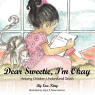 Dear Sweetie, I'm Okay: Helping Children Understand Death  -     By: Eva King