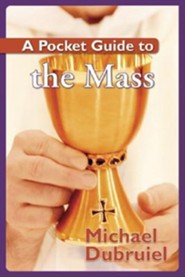 A Pocket Guide to the Mass  -     By: Michael Dubruiel