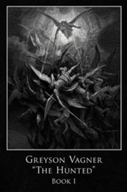 Greyson Vagner 'The Hunted': Book I  -     By: Gregory F. Elias