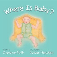 Where Is Baby?  -     By: Carolyn Toth