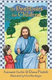 The Beatitudes for Children  -     By: Rosemarie Gortler, Donna Piscitelli     Illustrated By: Mimi Sternhagen