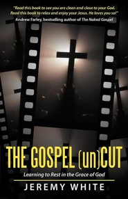 The Gospel Uncut: Learning to Rest in the Grace of God  -     By: Jeremy White