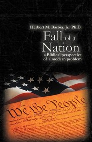 Fall of a Nation: A Biblical Perspective of a Modern Problem  -     By: Herbert M. Barber Jr.
