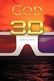 God in 3D  -     By: Joseph E. Smith