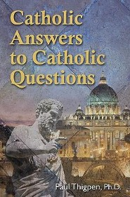 Catholic Answers to Catholic Questions