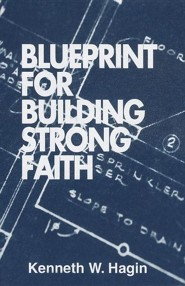 Blueprint for Building Strong Faith  -     By: Kenneth W. Hagin