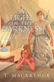 A Light in the Darkness: Guardian Chronicles Volume I  -     By: T. MacArthur