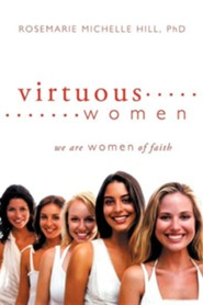 Virtuous Women  -     By: Rosemarie Michelle Hill Ph.D.