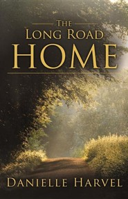 The Long Road Home  -     By: Danielle Harvel
