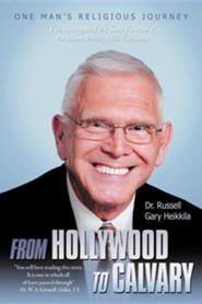 From Hollywood to Calvary: One Man's Religious Journey  -     By: Russell Gary Heikkila