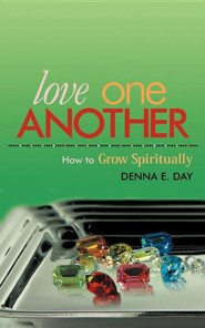 Love One Another: How to Grow Spiritually  -     By: Denna E. Day