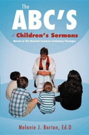 The ABC's of Children's Sermons: Based on the Revised Common Lectionary Passages