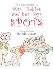 The Adventures of Mrs. Tibbles and Her Toys: Spots  -     By: Bonnie Luster