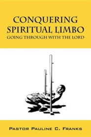 Conquering Spiritual Limbo: Going Through with the Lord  -     By: Pauline C. Franks