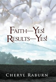 Faith-Yes! Results-Yes!  -     By: Cheryl Raburn