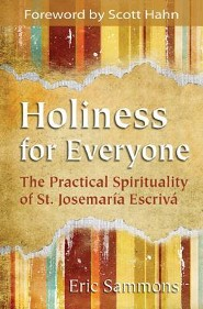 Holiness for Everyone: The Practical Spirituality of St. Josemaria Escriva  -     By: Eric Sammons, Scott Hahn