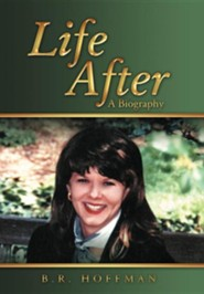 Life After: A Biography  -     By: B.R. Hoffman